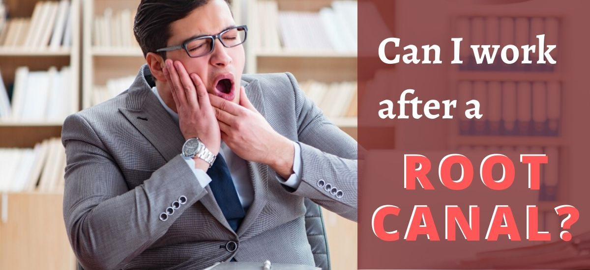 Can I work after a root canal?
