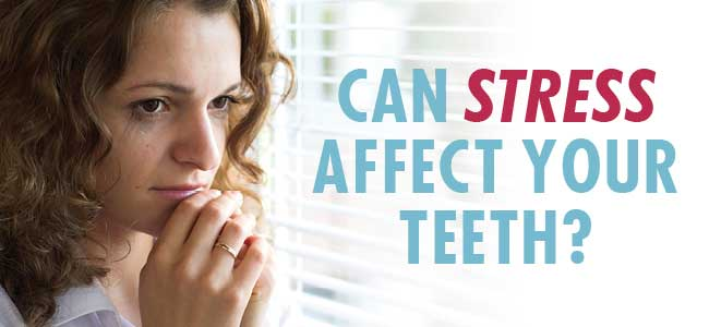 can stress affect your teeth