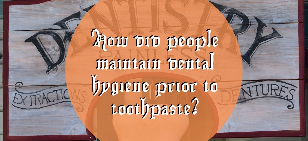 How did people maintain dental hygiene prior to toothpaste?